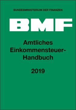 Amtliches Einkommensteuer-Handbuch 2019 von Bundesministerium der Finanzen
