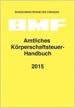 Amtliches Körperschaftsteuer-Handbuch 2015 von Bundesministerium der Finanzen