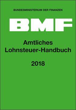Amtliches Lohnsteuer-Handbuch 2018 von Bundesministerium der Finanzen