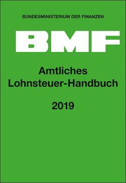 Amtliches Lohnsteuer-Handbuch 2019 von Bundesministerium der Finanzen