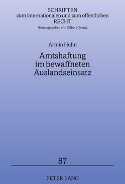 Amtshaftung im bewaffneten Auslandseinsatz von Huhn,  Armin