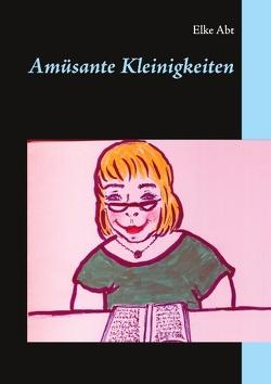 Amüsante Kleinigkeiten von Abt,  Elke