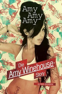 Amy, Amy, Amy – Die Amy Winehouse-Story von Johnstone,  Nick