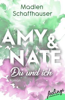 Amy & Nate – Du und ich von Schaffhauser,  Madlen