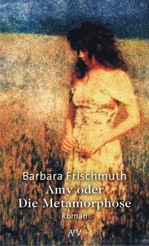 Amy oder Die Metamorphose von Frischmuth,  Barbara