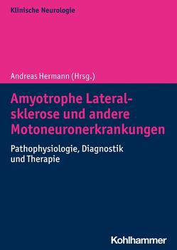 Amyotrophe Lateralsklerose und andere Motoneuronerkrankungen von Hermann,  Andreas