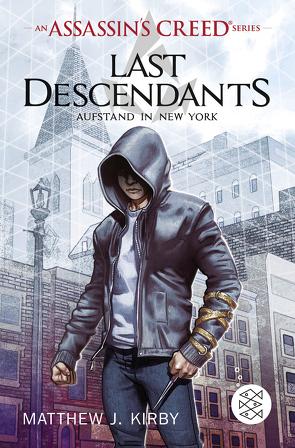 An Assassin's Creed Series. Last Descendants. Aufstand in New York von Kirby,  Matthew J., Stanislawski,  Achim