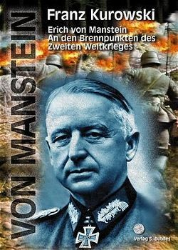 An den Brennpunkten des Zweiten Weltkrieges von Kurowski,  Franz, Manstein,  Erich von