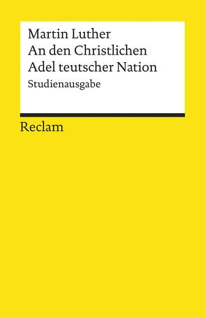 An den Christlichen Adel teutscher Nation: von des Christlichen standes besserung von Kohnle,  Armin, Luther,  Martin