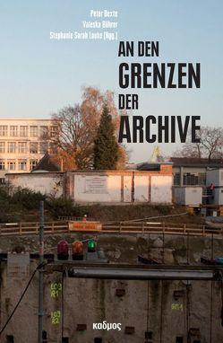 An den Grenzen der Archive von Bexte,  Peter, Bührer,  Valeska, Lauke,  Stephanie Sarah