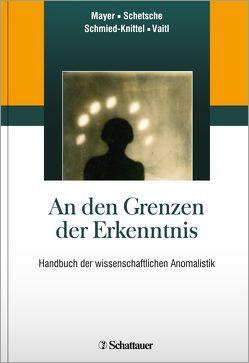 An den Grenzen der Erkenntnis von Mayer,  Gerhard, Schetsche,  Michael, Schmied-Knittel,  Ina, Vaitl,  Dieter