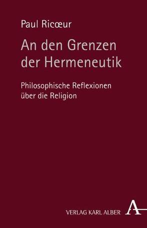 An den Grenzen der Hermeneutik von Hoffmann,  Veronika, Ricoeur,  Paul