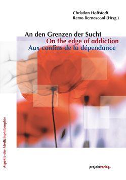 An den Grenzen der Sucht/On the edge of addiction/Aux confins de la dépendance von Bernasconi,  Remo, Hoffstadt,  Christian