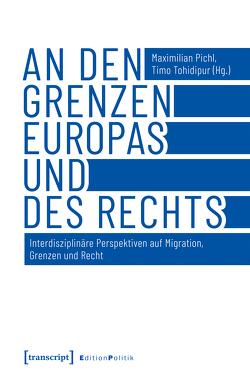 An den Grenzen Europas und des Rechts von Pichl,  Maximilian, Tohidipur,  Timo