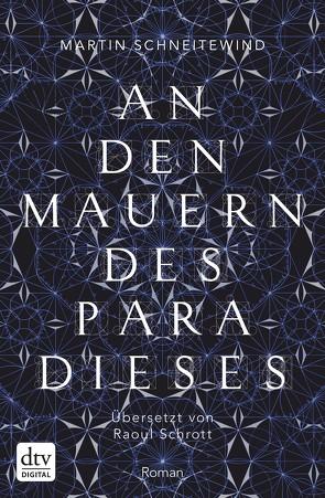 An den Mauern des Paradieses von Schneitewind,  Martin, Schrott,  Raoul