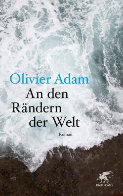 An den Rändern der Welt von Adam,  Olivier, Kilisch-Horn,  Michael, von Kilisch-Horn,  Michael