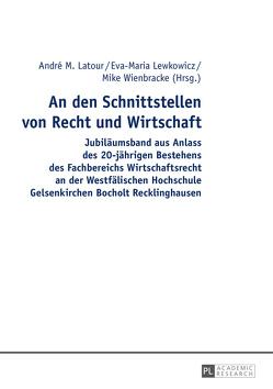 An den Schnittstellen von Recht und Wirtschaft von Latour,  André M., Lewkowicz,  Eva-Maria, Wienbracke,  Mike