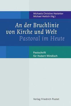 An der Bruchlinie von Kirche und Welt von Hastetter,  Michaela Christine, Hettich,  Michael
