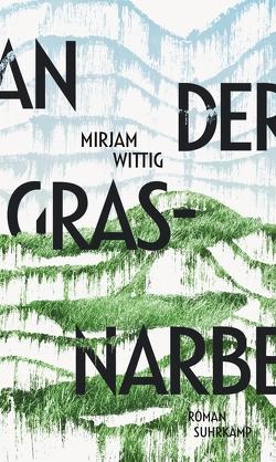 An der Grasnarbe von Wittig,  Mirjam