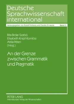 An der Grenze zwischen Grammatik und Pragmatik von Brdar-Szabó,  Rita, Knipf-Komlósi,  Elisabeth, Péteri,  Attila