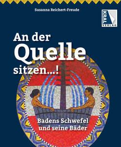 An der Quelle sitzen – Badens Schwefel und seine Bäder von Reichert-Freude,  Susanna