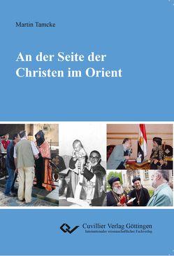An der Seite der Christen im Orient von Tamcke,  Martin