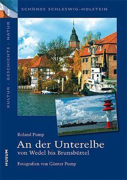 An der Unterelbe – von Wedel bis Brunsbüttel von Pump,  Günter, Pump,  Roland