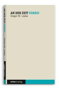 An der Zeit vorbei von Lepka,  Gregor M.