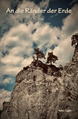 An die Ränder der Erde von Gyger,  Anna