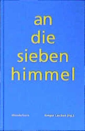 An die sieben Himmel von Donhauser,  Michael, Hummelt,  Norbert, Kolbe,  Uwe, Lange-Müller,  Katja, Laschen,  Gregor, Peters,  Christoph, Thill,  Hans
