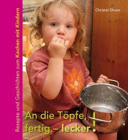 An die Töpfe, fertig – lecker! von Dhom,  Christel, Helbig,  Klaus, Höfken,  Ulrike, Rehn,  Götz E.