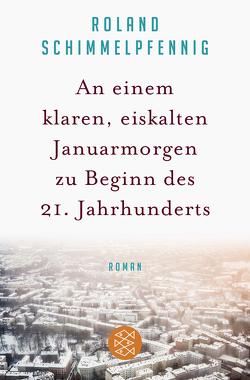 An einem klaren, eiskalten Januarmorgen zu Beginn des 21. Jahrhunderts von Schimmelpfennig,  Roland
