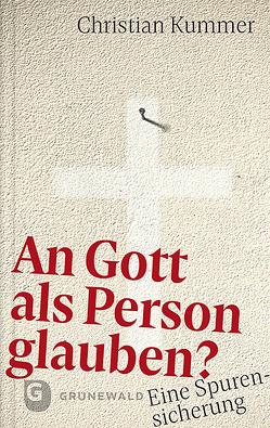 An Gott als Person glauben? von Kummer,  Christian