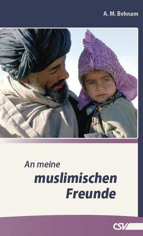 An meine muslimischen Freunde von Behnam,  A. M.