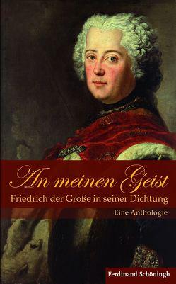 An meinen Geist: Friedrich der Große in seiner Dichtung von de Senarclens,  Vanessa, Große,  Friedrich der, Overhoff,  Jürgen