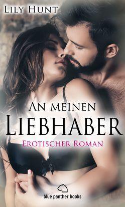 An meinen Liebhaber | Erotischer Roman (Blasen, Blowjob, Fremdgehen, Lecken, Oral) von Hunt,  Lily