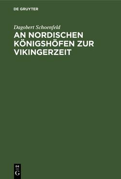An Nordischen Königshöfen zur Vikingerzeit von Schoenfeld,  Emil Christian Dagobert