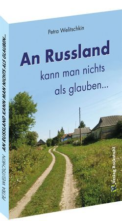 An Russland kann man nichts als glauben … von Welitschkin,  Petra