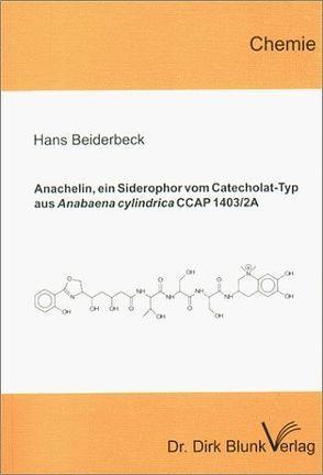 Anachelin, ein Siderophor vom Catecholat-Typ aus Anabaena cylindrica CCAP 1403/2A von Beiderbeck,  Hans