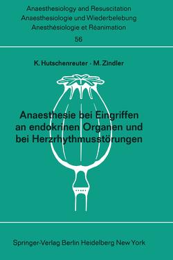 Anaesthesie bei Eingriffen an endokrinen Organen und bei Herzrhythmusstörungen von Hutschenreuter,  K., Zindler,  M.