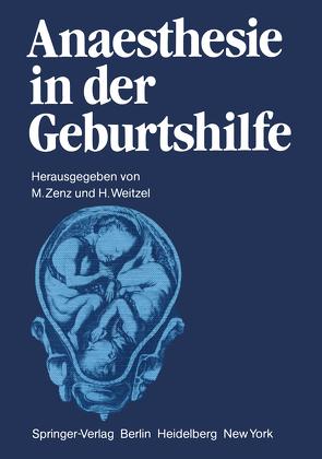 Anaesthesie in der Geburtshilfe von Brähler,  A., Diemer,  H.P., Hempelmann,  G., Kuschinsky,  G., Lamberti,  G., Müller,  H, Pichlmayr,  I., Schneider,  J., Schönhöfer,  P.S., Stoyanov,  M., Strasser,  K., Weitzel,  H., Zenz,  Michael