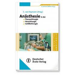Anästhesie in der Thoraxchirugie, Herzchirurgie, Gefäßchirurgie von Heymann,  Christian von
