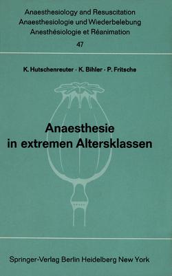 Anaesthesie in extremen Altersklassen von Bihler,  K., Fritsche,  P., Hutschenreuther,  K.