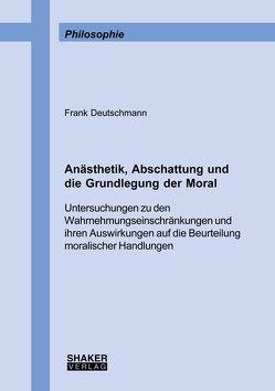 Anästhetik, Abschattung und die Grundlegung der Moral von Deutschmann,  Frank
