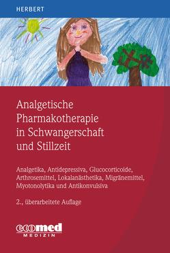 Analgetische Pharmakotherapie in der Schwangerschaft und Stillzeit von Herbert,  Michael Karl