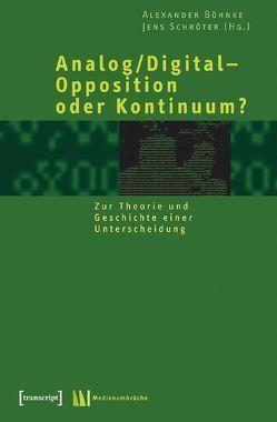 Analog/Digital – Opposition oder Kontinuum? von Böhnke,  Alexander, Schröter,  Jens