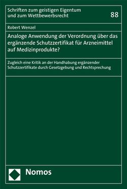 Analoge Anwendung der Verordnung über das ergänzende Schutzzertifikat für Arzneimittel auf Medizinprodukte? von Wenzel,  Robert