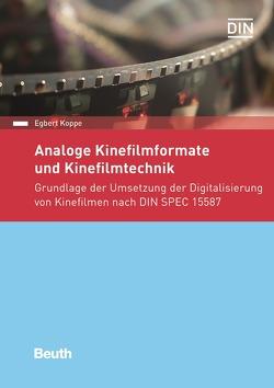 Analoge Kinefilmformate und Kinefilmtechnik von Koppe,  Egbert