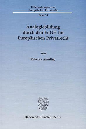 Analogiebildung durch den EuGH im Europäischen Privatrecht. von Ahmling,  Rebecca