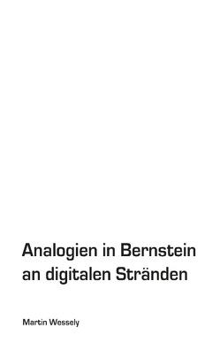 Analogien in Bernstein an digitalen Stränden von Wessely,  Martin